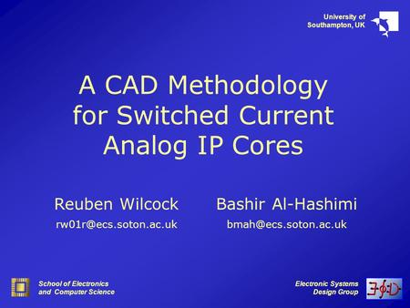 Electronic Systems Design Group School of Electronics and Computer Science University of Southampton, UK A CAD Methodology for Switched Current Analog.