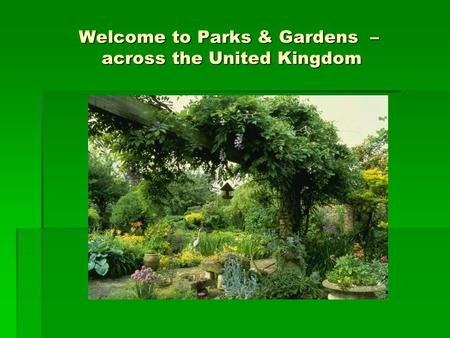 Welcome to Parks & Gardens – across the United Kingdom.