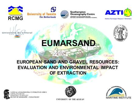 EUMARSAND EUROPEAN SAND AND GRAVEL RESOURCES: EVALUATION AND ENVIRONMENTAL IMPACT OF EXTRACTION NATIONAL AND KAPODISTRIAN UNIVERSITY OF ATHENS SCHOOL OF.