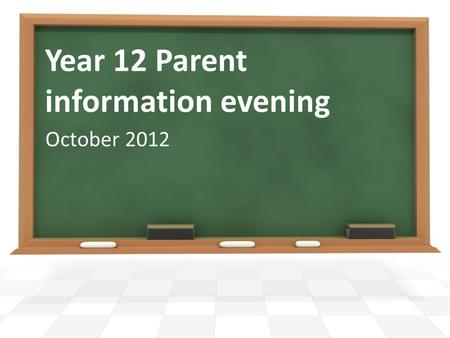 Year 12 Parent information evening October 2012. Why are you here? To support your child To find out:- what they are doing what they should be doing what.
