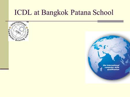 "ICDL at Bangkok Patana School. ICDL ICDL stands for ""International Computer Driving Licence"". ICDL is an internationally recognised qualification that."