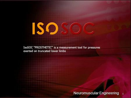 "1 Neuromuscular Engineering IsoSOC ""PROSTHETIC"" is a measurement tool for pressures exerted on truncated lower limbs."
