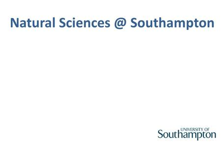 Natural Southampton. Overview of NatSci programme structure & module selection.