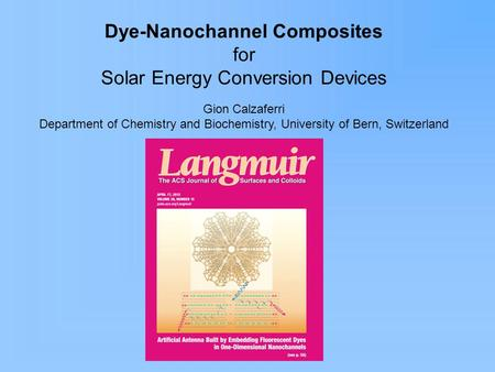 Dye-Nanochannel Composites for Solar Energy Conversion Devices Gion Calzaferri Department of Chemistry and Biochemistry, University of Bern, Switzerland.