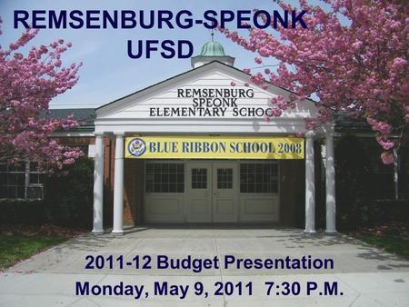 REMSENBURG-SPEONK UFSD 2011-12 Budget Presentation Monday, May 9, 2011 7:30 P.M.