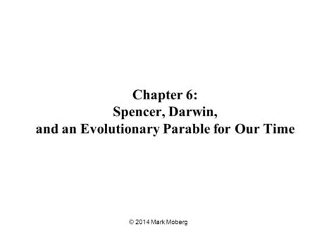 Chapter 6: Spencer, Darwin, and an Evolutionary Parable for Our Time © 2014 Mark Moberg.
