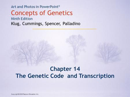 Copyright © 2009 Pearson Education, Inc. Art and Photos in PowerPoint ® Concepts of Genetics Ninth Edition Klug, Cummings, Spencer, Palladino Chapter 14.