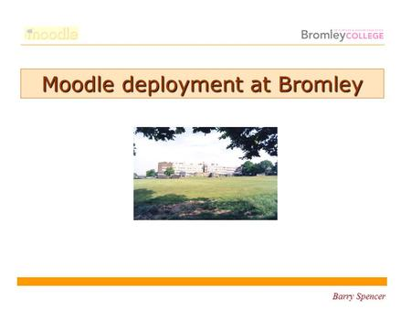 Barry Spencer Moodle deployment at Bromley. Barry Spencer College Deployment.