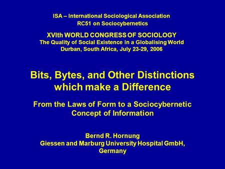 Bits, Bytes, and Other Distinctions which make a Difference From the Laws of Form to a Sociocybernetic Concept of Information Bernd R. Hornung Giessen.