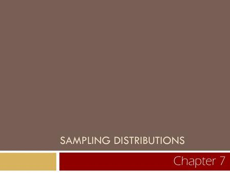 SAMPLING DISTRIBUTIONS Chapter 7. 7.1 How Likely Are the Possible Values of a Statistic? The Sampling Distribution.
