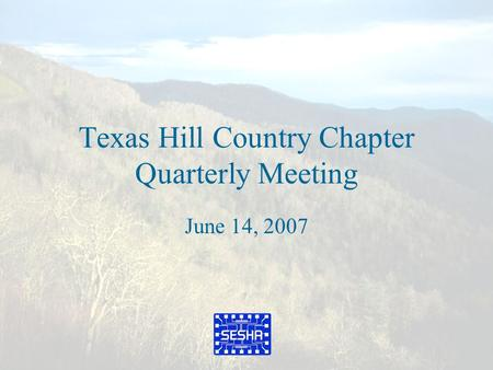 Texas Hill Country Chapter Quarterly Meeting June 14, 2007.
