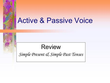 Active & Passive Voice Review Simple Present & Simple Past Tenses.