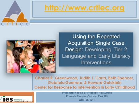 Charles R. Greenwood, Judith J. Carta, Beth Spencer, Gabriela Guerrero, & Howard Goldstein Center for Response to Intervention in Early Childhood Presentation.