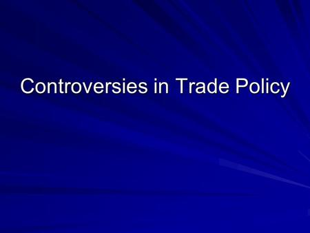 Controversies in Trade Policy. Arguments for an Activist Trade Policy An activist trade policy usually means government policies that actively support.