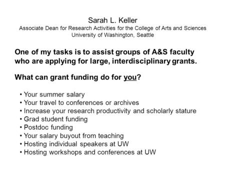 What can grant funding do for you? Your summer salary Your travel to conferences or archives Increase your research productivity and scholarly stature.