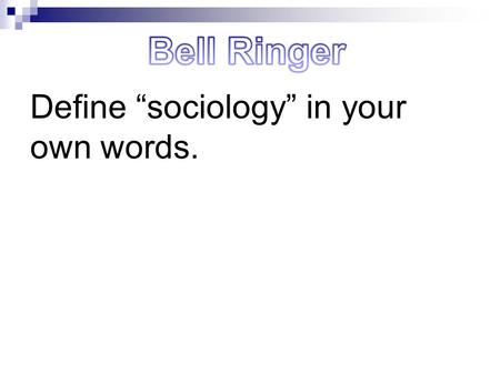 "Bell Ringer Define ""sociology"" in your own words.."