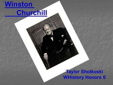 Winston Churchill Taylor Shotkoski WHistory Honors 6.