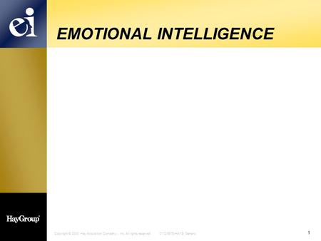 Copyright © 2000. Hay Acquisition Company I, Inc. All rights reserved. 0112-9515-HAYG Generic 1 EMOTIONAL INTELLIGENCE.