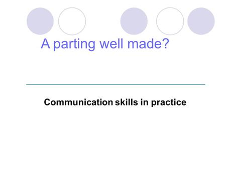 Communication skills in practice A parting well made?