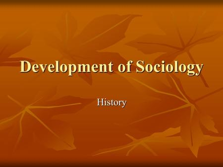 "Development of Sociology History. Separate study develops in the 1800""s Separate study develops in the 1800""s 1. rapid changes and the industrial revolution."