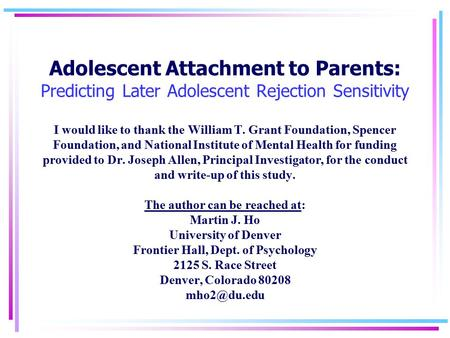 Adolescent Attachment to Parents: Predicting Later Adolescent Rejection Sensitivity I would like to thank the William T. Grant Foundation, Spencer Foundation,