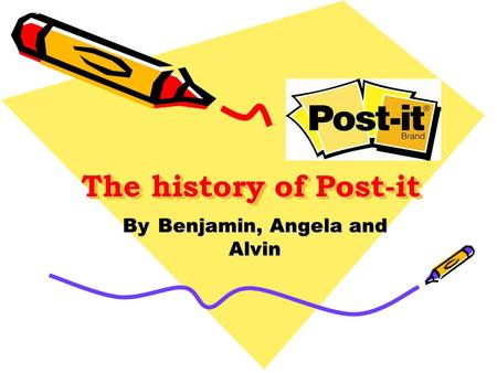 The history of Post-it By Benjamin, Angela and Alvin.