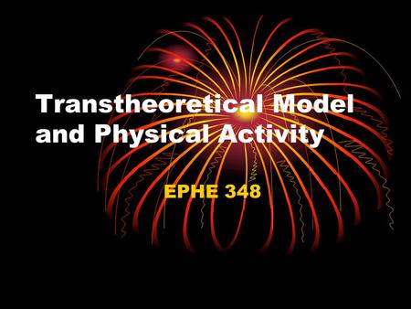 Transtheoretical Model and Physical Activity EPHE 348.