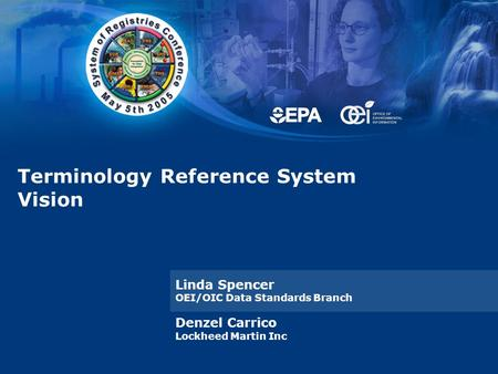 Terminology Reference System Vision Linda Spencer OEI/OIC Data Standards Branch Denzel Carrico Lockheed Martin Inc.