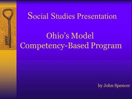 S ocial S tudies Presentation Ohio's Model Competency-Based Program by John Spencer.