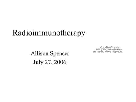Radioimmunotherapy Allison Spencer July 27, 2006.