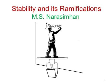 Stability and its Ramifications M.S. Narasimhan 1.