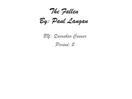 The Fallen By: Paul Langan BY: Quinshar Conner Period: 2.