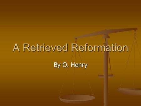 "A Retrieved Reformation By O. Henry. A Retrieved Reformation: Dialectic Journal Textual Quotes Response 1) Tools – ""…drills, punches, braces and bits,"