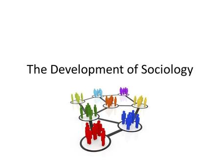 The Development of Sociology. Development in 19 th Century Europe Causes: – Industrialization and urbanization caused many social changes and highlighted.