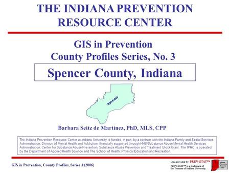 GIS in Prevention, County Profiles, Series 3 (2006) 4. Protective Factors 1 GIS in Prevention County Profiles Series, No. 3 Spencer County, Indiana Barbara.