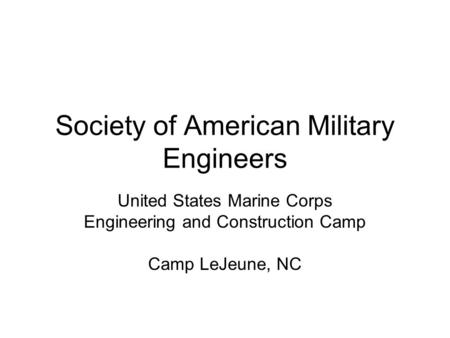 Society of American Military Engineers United States Marine Corps Engineering and Construction Camp Camp LeJeune, NC.