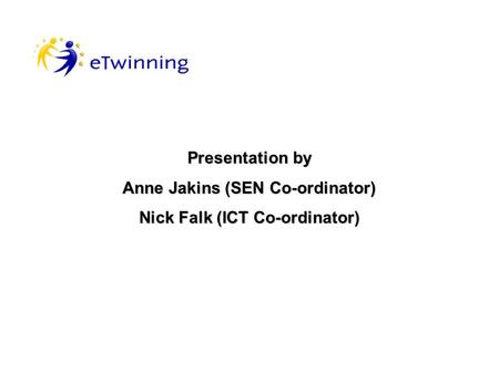 Presentation by Anne Jakins (SEN Co-ordinator) Nick Falk (ICT Co-ordinator)