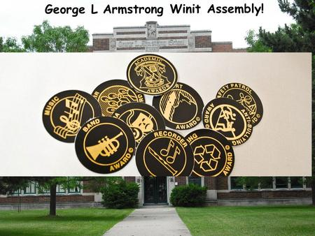 George L Armstrong Winit Assembly! Criteria: minimal over 2 terms Grades 78 Scholarship 80%22 Citizenship22 Non-academic66 Academic6 6.