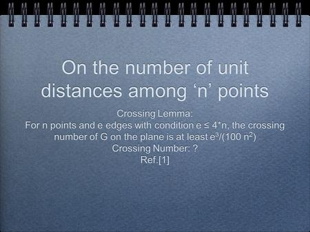On the number of unit distances among 'n' points Crossing Lemma: For n points and e edges with condition e ≤ 4*n, the crossing number of G on the plane.