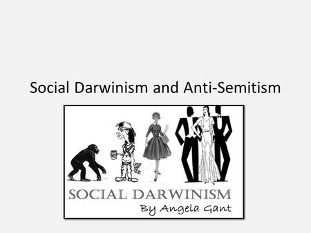 Social Darwinism and Anti-Semitism. Herbert Spencer Herbert Spencer is both an early sociologist and also the father of social Darwinism, against which.