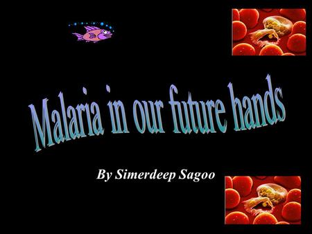 "By Simerdeep Sagoo. Hopes of malaria vaccine by 2010  Do we have malaria under control? The answer is ""PROBABLY"" as scientist predict that in the year."
