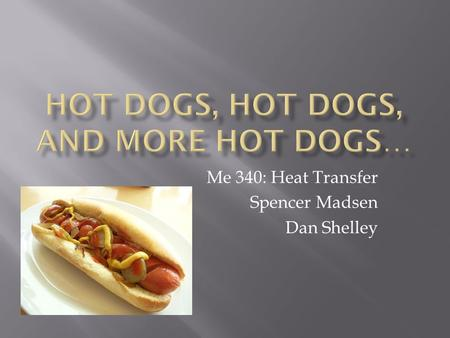 Me 340: Heat Transfer Spencer Madsen Dan Shelley.