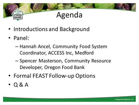 Agenda Introductions and Background Panel: – Hannah Ancel, Community Food System Coordinator, ACCESS Inc, Medford – Spencer Masterson, Community Resource.