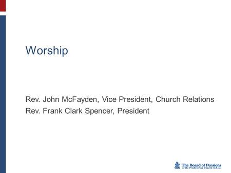 Worship Rev. John McFayden, Vice President, Church Relations Rev. Frank Clark Spencer, President.