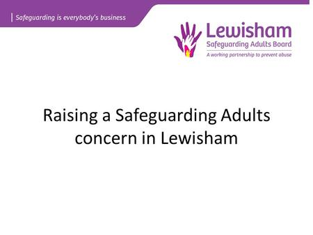 Raising a Safeguarding Adults concern in Lewisham.