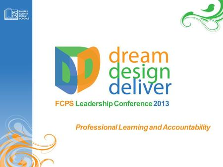 FCPS Leadership Conference 2013 Professional Learning and Accountability.