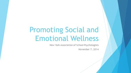 Promoting Social and Emotional Wellness New York Association of School Psychologists November 7, 2014.
