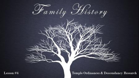 Lesson #4Temple Ordinances & Descendancy Research.