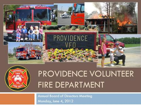 PROVIDENCE VOLUNTEER FIRE DEPARTMENT Annual Board of Directors Meeting Monday, June 4, 2012.