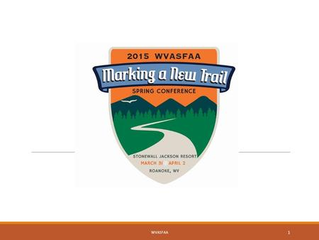 WVASFAA 1. WVDRS 101: MARKING A NEW TRAIL WITH VOCATIONAL REHABILITATION WVASFAA 2.